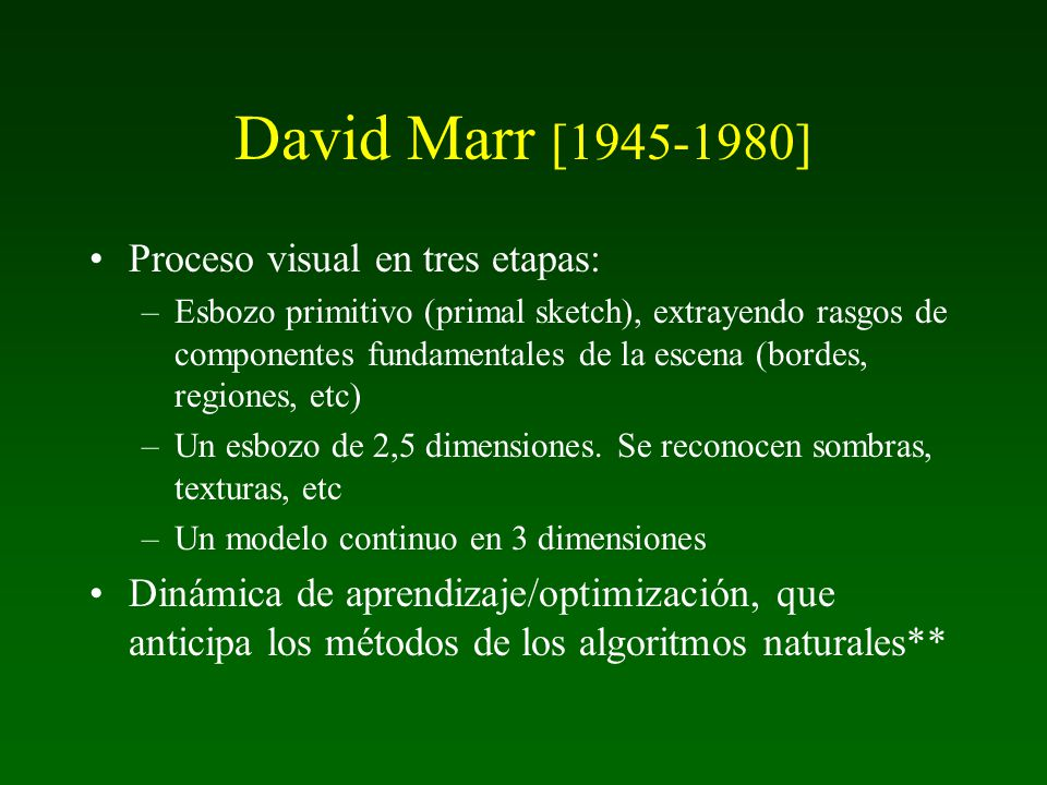 David Marr [1945-1980] Proceso visual en tres etapas: